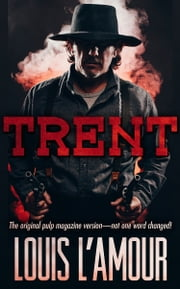 TRENT: The original pulp magazine version- not one word changed! ebook by Louis L'Amour