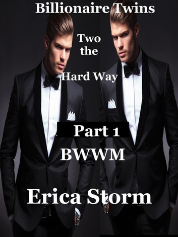 Billionaire Twins: Two The Hard Way - Billionaire Twins, #1 ebook by Erica Storm