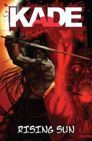 Kade: Rising Sun ebook by Sean O'Reilly, Jay Busbee