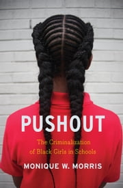 Pushout - The Criminalization of Black Girls in Schools ebook by Monique W. Morris