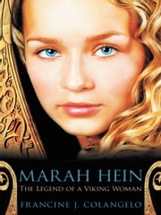 Marah Hein - The Legend Of A Viking Woman ebook by Francine J. Colangelo
