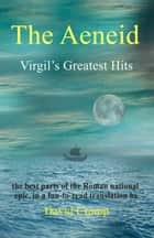 The Aeneid: Virgil's Greatest Hits [Abridged and Annotated] ebook by David Crump