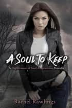 Soul To Keep - Department Of Soul Acquisitions, #1 ebook by Rachel Rawlings