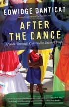 After the Dance ebook by Edwidge Danticat