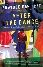 After the Dance - A Walk Through Carnival in Jacmel, Haiti (Updated) ebook by Edwidge Danticat