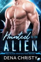 Hunted by the Alien ebook by Dena Christy