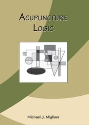 Acupuncture Logic ebook by Michael Migliore