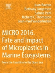 MICRO 2016: Fate and Impact of Microplastics in Marine Ecosystems - From the Coastline to the Open Sea ebook by Juan Baztan,Bethany Jorgensen,Sabine Pahl,Richard C. Thompson,Jean-Paul Vanderlinden