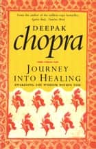 Journey Into Healing - Awakening the Wisdom Within You ebook by Dr Deepak Chopra