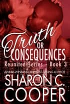 Truth or Consequences ebook by Sharon C. Cooper