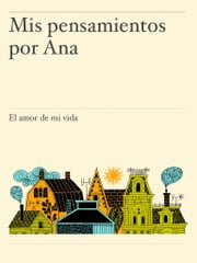 Mis pensamientos por Ana ebook by Kobo.Web.Store.Products.Fields.ContributorFieldViewModel
