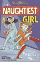 The Naughtiest Girl: Naughtiest Girl Marches On - Book 10 ebook by Anne Digby