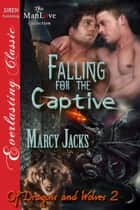 Falling for the Captive ebook by Marcy Jacks