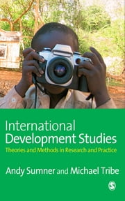 International Development Studies - Theories and Methods in Research and Practice ebook by Dr Andrew Sumner,Dr Michael A Tribe