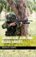 Submachine Guns and Assault Rifles | Military-Today.com ebook by Andrius Genys
