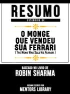 Resumo Estendido De O Monge Que Vendeu Sua Ferrari (The Monk Who Sold His Ferrari) - Baseado No Livro De Robin Sharma eBook by Mentors Library