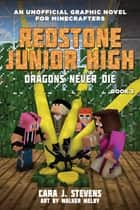 Dragons Never Die - Redstone Junior High #3 ebook by Cara J. Stevens