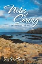 Notes of Caring - Life's Lessons Learned ebook by Jim Williams