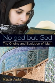No god but God: The Origins and Evolution of Islam ebook by Reza Aslan