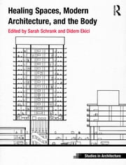 Healing Spaces, Modern Architecture, and the Body ebook by Sarah Schrank,Didem Ekici