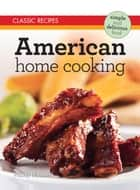 Classic Recipes: American Home Cooking ebook by Wendy Hobson
