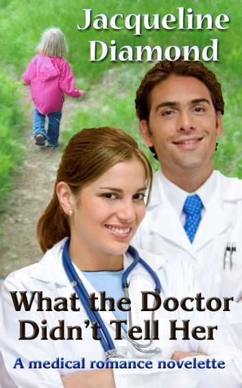What the Doctor Didn't Tell Her: A Medical Romance Novelette ebook by Jacqueline Diamond