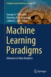 Machine Learning Paradigms - Advances in Data Analytics ebook by George A. Tsihrintzis, Dionisios N. Sotiropoulos, Lakhmi C. Jain