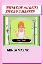Definition, Initiation et exercices au Reiki niveau 3° Degre, Master: ebook by Marie rosé Guirao