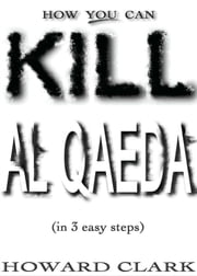 How You Can Kill Al Qaeda - (In 3 Easy Steps) ebook by Howard Clark