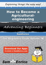 How to Become a Agricultural-engineering Technician - How to Become a Agricultural-engineering Technician ebook by Eufemia Yoon