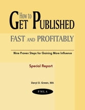 How to Get Published Fast and Profitably: The Nine Proven Steps of Publishing ebook by Green, Daryl, D.