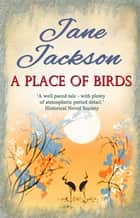 A Place of Birds ebook by Jane Jackson