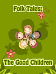 The Good Children ebook by Folk Tales