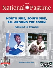 The National Pastime: Summer 2015 issue: North Side, South Side, All Around the Town: Baseball in Chicago ebook by Stuart Shea