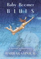 Baby Boomer Blues - A Survivor's Confessions ebook by Barbara Linick