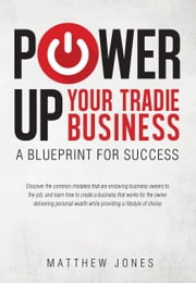 Power Up Your Tradie Business - A Blueprint for Success ebook by Matthew Jones