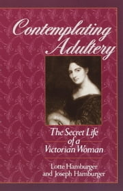 Contemplating Adultery - The Secret Life of a Victorian Woman ebook by Lotte Hamburger