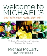 Welcome to Michael's - Great Food, Great People, Great Party! ebook by Michael McCarty,Liz Smith
