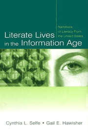 Literate Lives in the Information Age - Narratives of Literacy From the United States ebook by Cynthia L. Selfe,Gail E. Hawisher