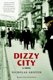Dizzy City - A Novel ebook by Nicholas Griffin