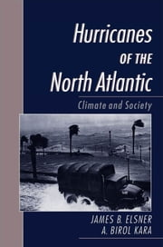 Hurricanes of the North Atlantic : Climate and Society - Climate and Society ebook by James B. Elsner;A. Birol Kara