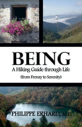Being: A Hiking Guide Through Life - From Frenzy to Serenity ebook by Dr.  Philippe Erhard