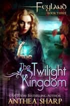 The Twilight Kingdom ebook by Anthea Sharp