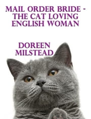 Mail Order Bride – the Cat Loving English Woman ebook by Doreen Milstead