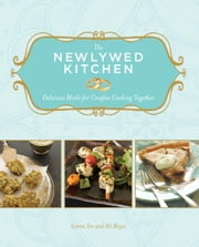 The Newlywed Kitchen - Delicious Meals for Couples Cooking Together ebook by Lorna Yee,Ali Basye