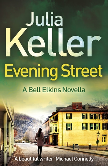 Evening Street (A Bell Elkins Novella) - A thrilling novel of suspense, betrayal and deceit ebook by Julia Keller