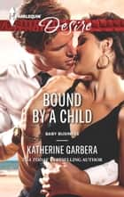 Bound by a Child ebook by Katherine Garbera