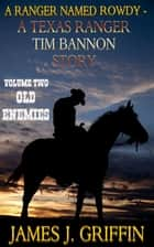 A Ranger Named Rowdy - A Texas Ranger Time Bannon Story - Volume 2 - Old Enemies ebook by James J. Griffin