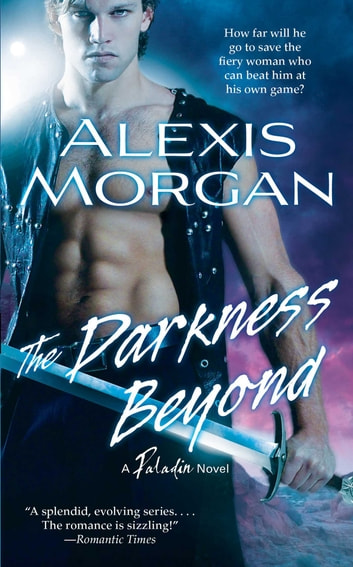 The Darkness Beyond - A Paladin Novel ebook by Alexis Morgan