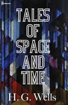Tales of Space and Time eBook by H. G. Wells
